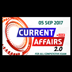 Current Affairs Live 2.0 | 05 SEPT 2017 | करंट अफेयर्स लाइव 2.0 | All Competitive Exams