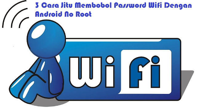 3 Cara Jitu Membobol Password Wifi Dengan Android No Root