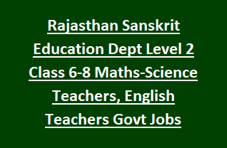Rajasthan Sanskrit Education Dept Level 2 Class 6-8 Maths-Science Teachers, English Teachers Govt Jobs Recruitment 2018