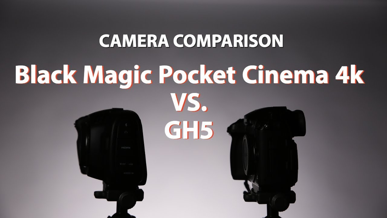 Black Magic Pocket Cinema Camera 4k vs. GH5
