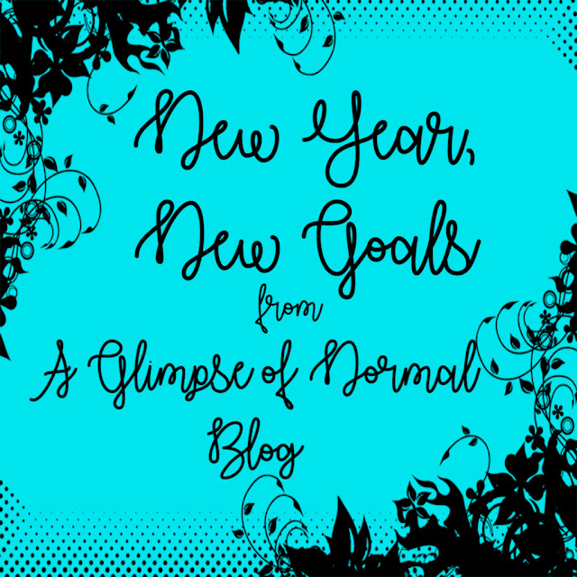 A Glimpse of Normal Blog, New Year, New Goals