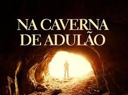 A CAVERNA DE ADULÃO E A CRUZ DO CALVÁRIO - 1 Samuel 22:1-5