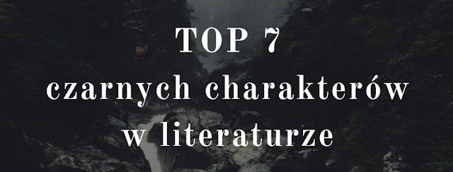 TOP 7 czarnych charakterów w literaturze