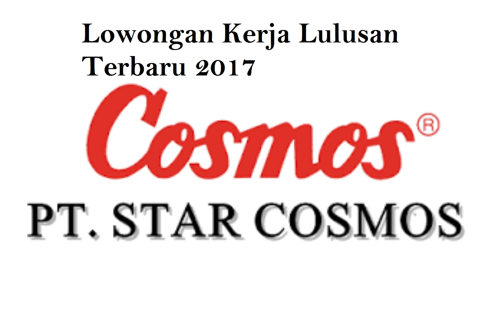 Lowongan Kerja Terbaru Bulan Agustus 2017 Tingkat Smk Sma PT.Cosmos Makmur Indonesia