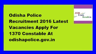 Odisha Police Recruitment 2016 Latest Vacancies Apply For 1370 Constable At odishapolice.gov.in