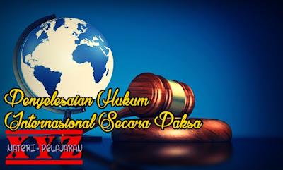 Sengketa Internasional, Penyelesaian Sengketa Internasional, Penyelesaian Sengketa Internasional Secara Paksa. | www.materi-pelajaran.xyz