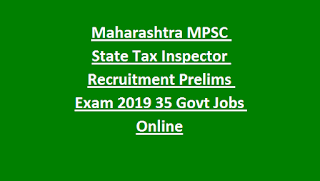 Maharashtra MPSC State Tax Inspector Recruitment Prelims Examination Notification 2019 35 Govt Jobs Online
