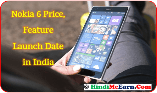 Nokia 6 Price, Feature Launch Date in India