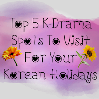 Top 5, Korean Drama Spots, Tempat Menarik Di Korea, Melancong Di Korea, Tarikan Di Korea, South Korea, Drama Korea, Artis Korea, Pelakon, KPOP, K-Drama, Hallyu Star, Korean Movie, Korean Style, My Review, Review By Miss Banu, Blogger, Blog Miss Banu Story,