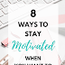 8 Ways To Stay Motivated When You Want To Quit