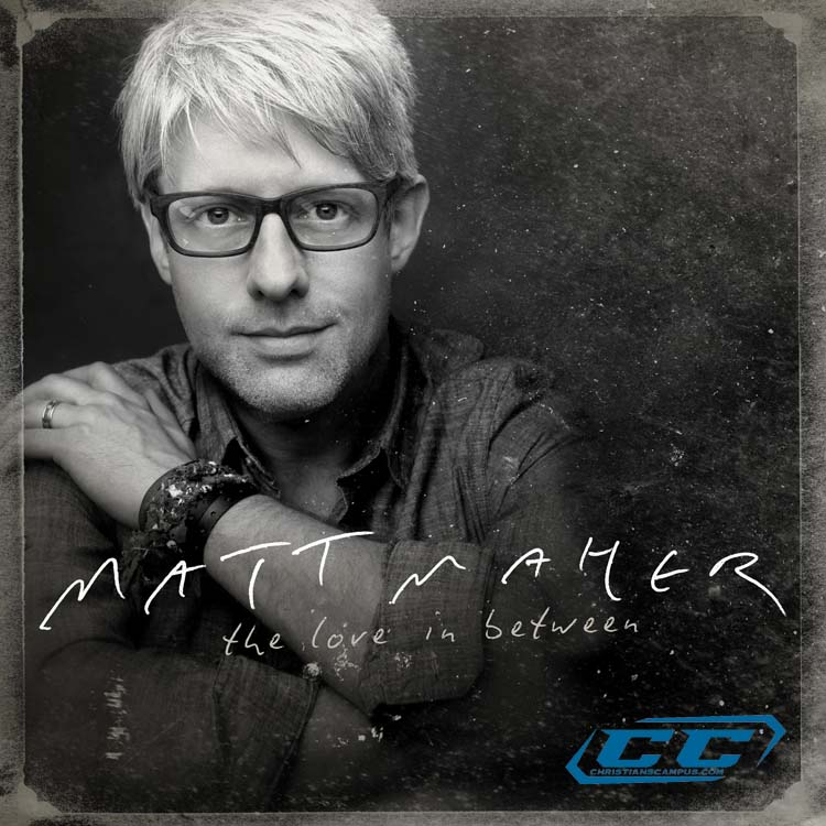 Matt Maher - The Love In Between 2011 English Christian Album