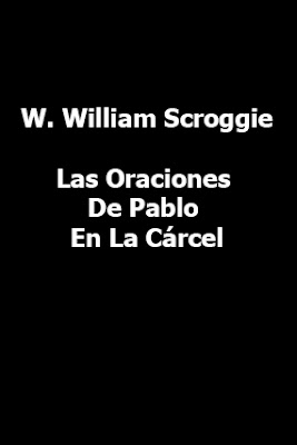 W. William Scroggie-Las Oraciones De Pablo En La Cárcel-