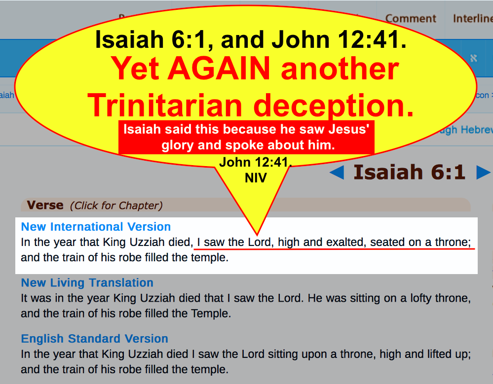 Isaiah 6:1, and John 12:41. Yet AGAIN another Trinitarian deception.
