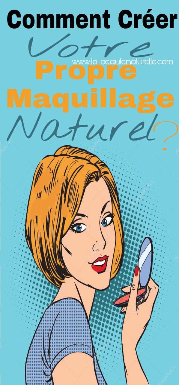 Comment créer votre propre maquillage naturel?