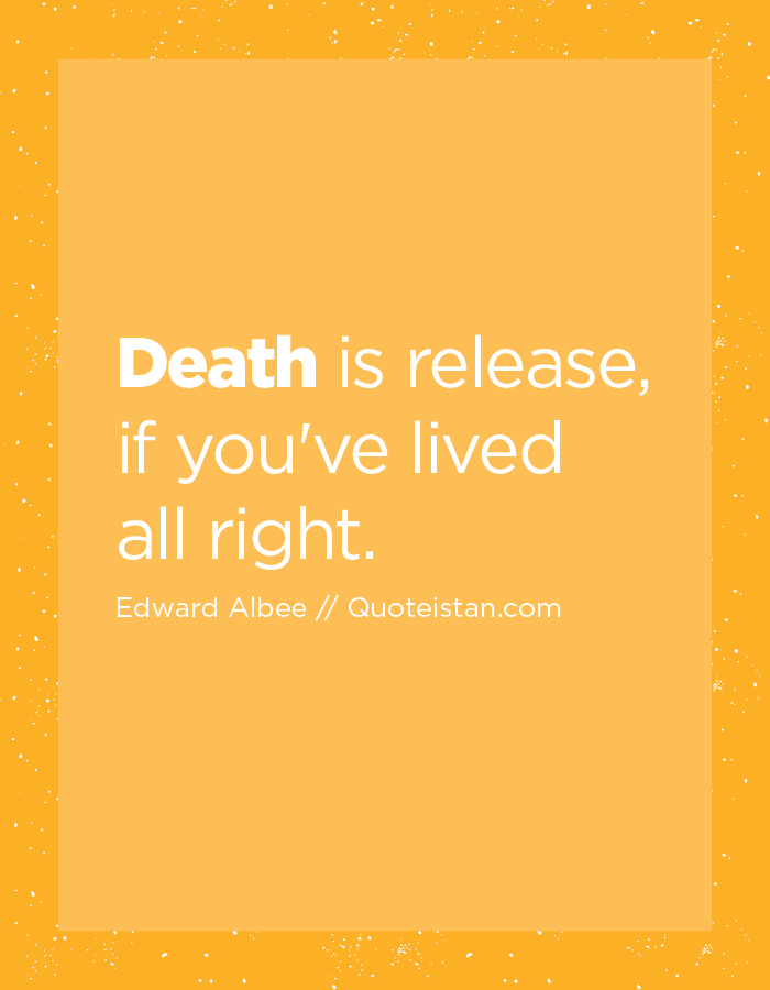 Death is release, if you've lived all right.