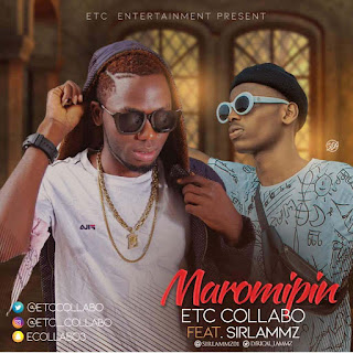 MUSIC: Etc Collabo Ft Sirlammz – Maromipin 1