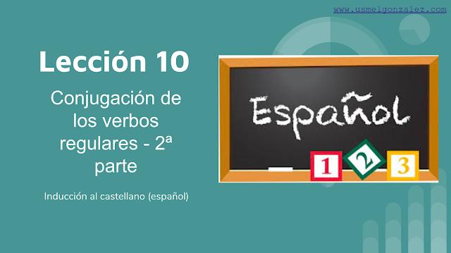 LECCIÓN 10 LOS VERBOS REGULARES SEGUNDA PARTE - REGLAS IMPORTANTES