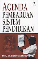 AGENDA PEMBARUAN SISTEM PENDIDIKAN Pengarang : Prof. Dr. Sudarwan Danim Penerbit : Pustaka Pelajar