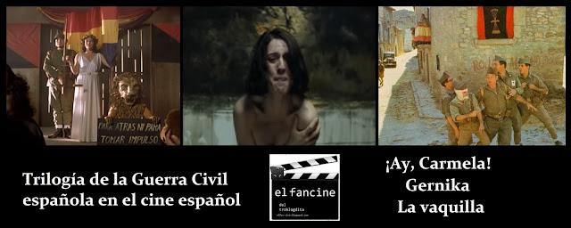 Trilogía de la Guerra Civil española en el cine español en el fancine - ¡Ay Carmela! - Gernika - La vaquilla - Cine español - Cine bélico - el fancine - el troblogdita