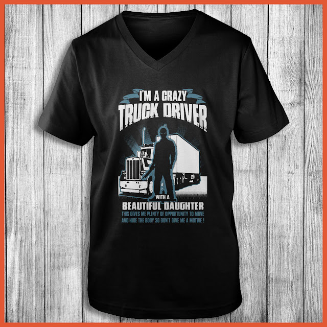 I'm Crazy Truck Driver With A Beautiful Daughter Shirt
