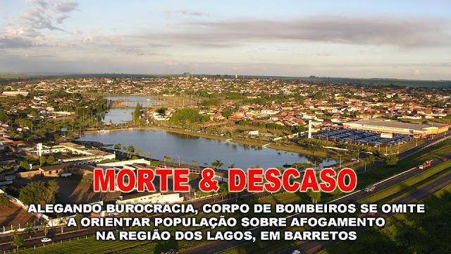 ALEGANDO BUROCRACIA, CORPO DE BOMBEIROS SE OMITE A ORIENTAR POPULAÇÃO SOBRE AFOGAMENTO NA REGIÃO DOS LAGOS, EM BARRETOS (CULTURA FM DE GUAIRA-SP)