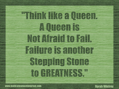 "Quotes About Success And Failure How To Fail Your Way To Success: ""Think like a queen. A queen is not afraid to fail. Failure is another stepping stone to greatness."" - Oprah Winfrey"