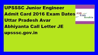 UPSSSC Junior Engineer Admit Card 2016 Exam Dates Uttar Pradesh Avar Abhiyanta Call Letter JE upsssc.gov.in