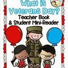 http://www.teacherspayteachers.com/Product/What-is-Veterans-Day-Teacher-Book-and-Student-Mini-Reader-968254