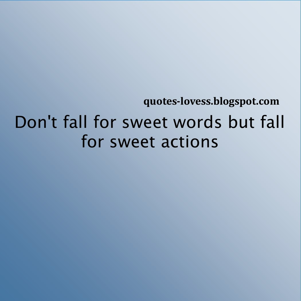 Love Quotes - Don't fall for sweet words but fall for sweet