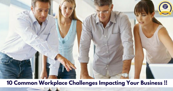 10 Common Workplace Challenges Impacting Your Business