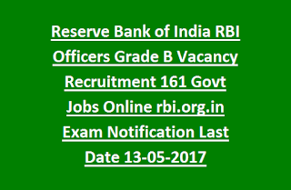 Reserve Bank of India RBI Officers Grade B Vacancy Recruitment 161 Govt Jobs Online rbi.org.in Exam Notification Last Date 13-05-2017