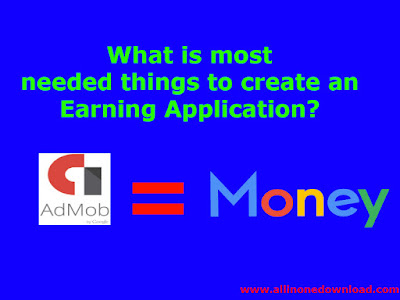 What is most needed things to create an Earning Application?