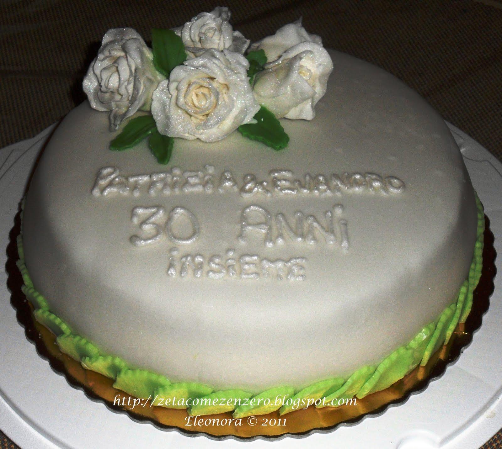 Anniversario 30 Anni Di Matrimonio.Zeta Come Zenzero Torta D Anniversario 30 Anni Insieme