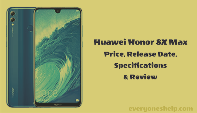 Huawei Honor 8X Max Price, Release Date, Specifications & Review