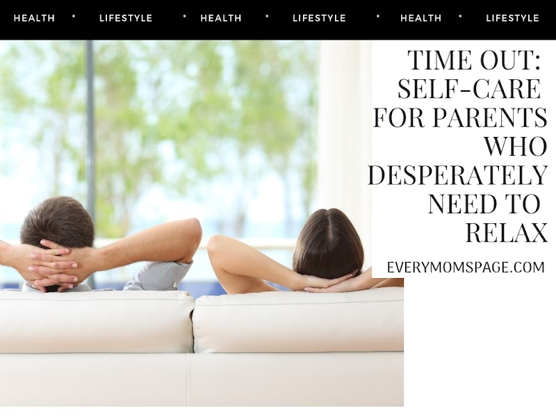 Time Out: Self-Care for Parents Who Desperately Need to Relax