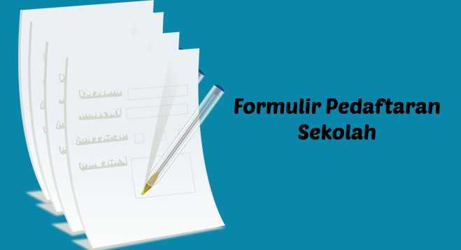 Contoh Formulir Pendaftaran Sekolah Lengkap TK, SD, SMP, SMA, DAN SMK