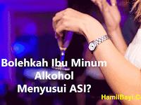 Bolehkah Ibu Minum Alkohol Menyusui ASI