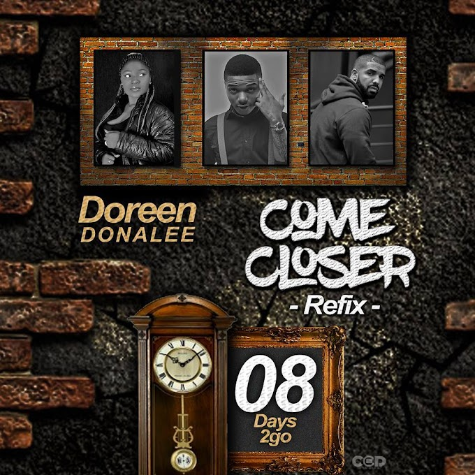 8Days 2go Anticipate!! Doreen Donalee - Come Closer Refix (Wizkid ft Drake Cover) dropping soon..