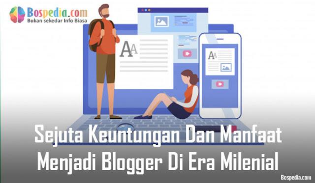 Sejuta Keuntungan Dan Manfaat Menjadi Blogger Di Era Milenial Sejuta Keuntungan Dan Manfaat Menjadi Blogger Di Era Milenial