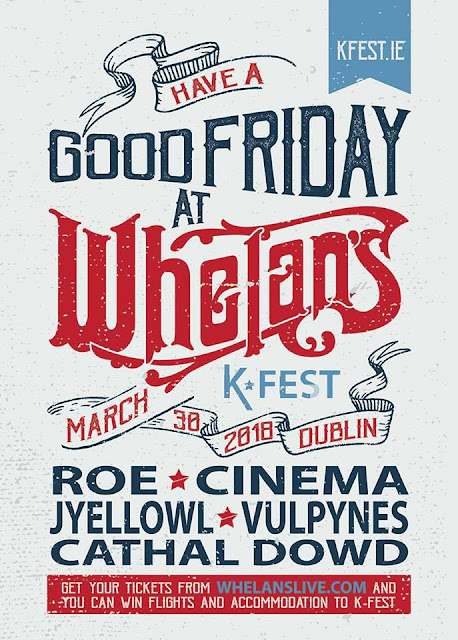 K-Fest Launch Night Good Friday Whelan's ROE, JYELLOWL, Cinema, Vulpynes