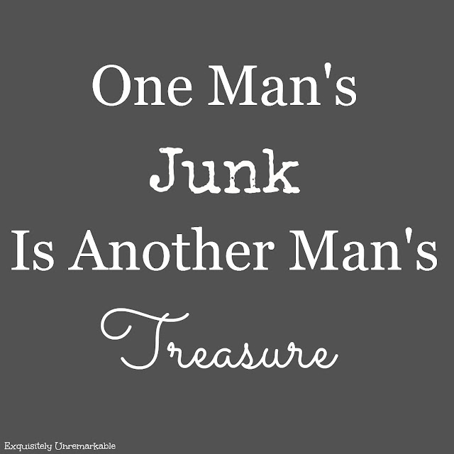 One Man's Junk Is Another Man's Treasure