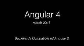 Angular 4, March 2017, Backwards Compatible w/ Angular 2