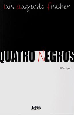 Quatro Negros, de Luís Augusto Fischer - Editora L&PM