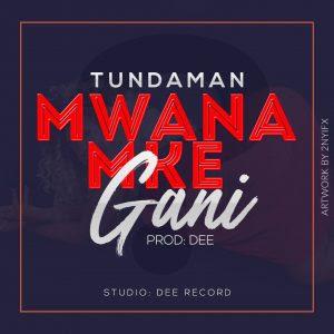 Tundaman – Mwanamke Gani
