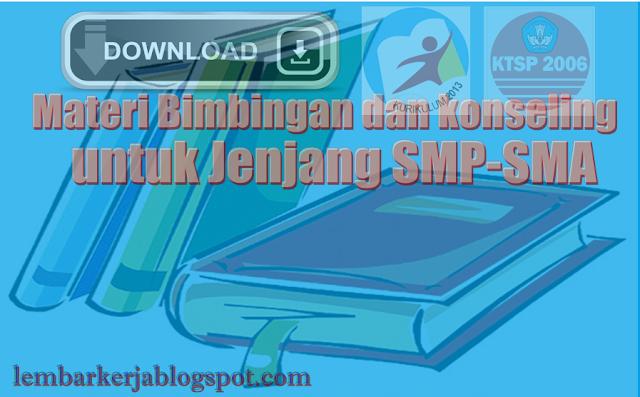 Download materi Bimbingan dan konseling untuk Jenjang SMP-SMA