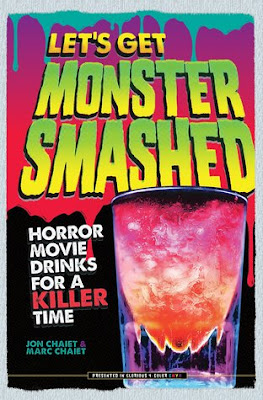 Let's Get Monster Smashed: Horror Movie Drinks for a Killer Time by Jon Chaiet, Marc Chaiet