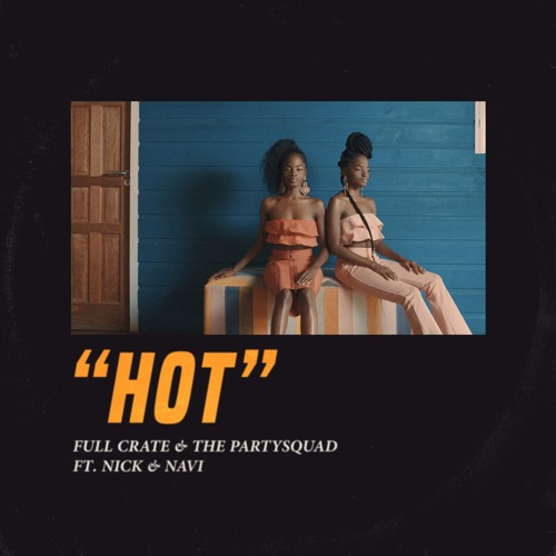 "The Partysquad Collaborate with Full Crate for Jamaican-Influenced ""Hot"""