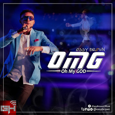 Music: OMG [Oh My God] – Ossy Brown