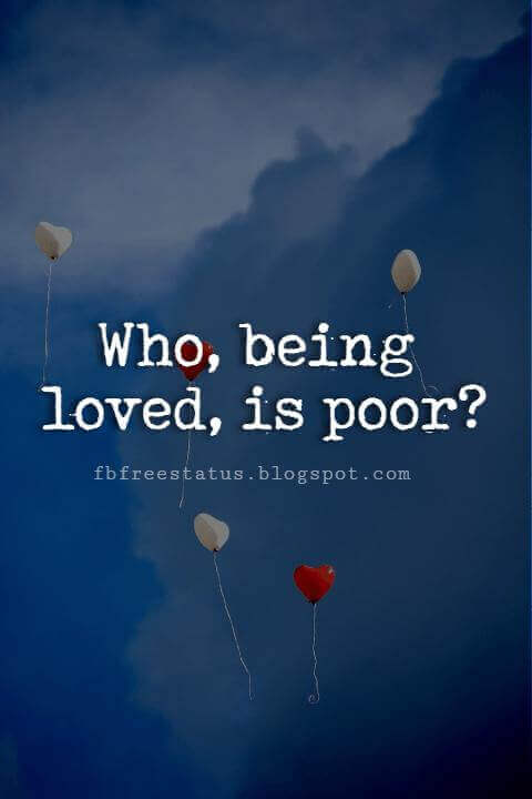 Cute Valentines Day Quotes, Who, being loved, is poor?