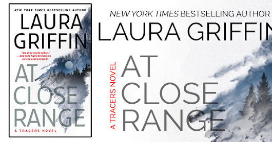 Jan 30-Feb 10 Tour for AT CLOSE RANGE by Laura Griffin Stop by for Excerpt & Giveaway!
